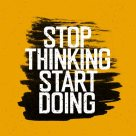 "47266965 - motivational poster with lettering ""stop thinking start doing"". on yellow paper texture."