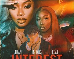 Mp3: Dolapo Ft Ms Banks & Oxlade – Interest