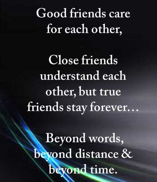 Good friends care for, but True friends stay forever  - Best