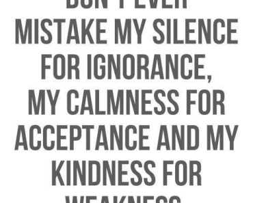 Unique quotes - Don't ever mistake my Silence, Weakness