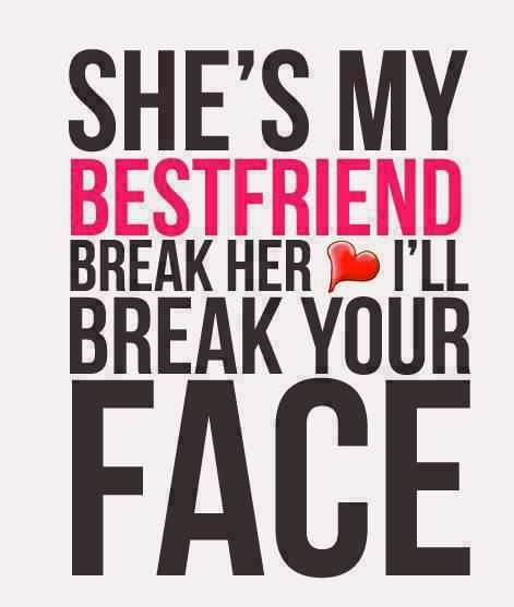 Best Friends Forever Quotes Shes My Best Friend Break Her Love