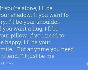 quotes on friendship - If you're alone, I'll be