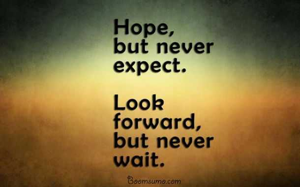Positive thoughts of the day Never Expect Never Wait Thoughts on life Quotes