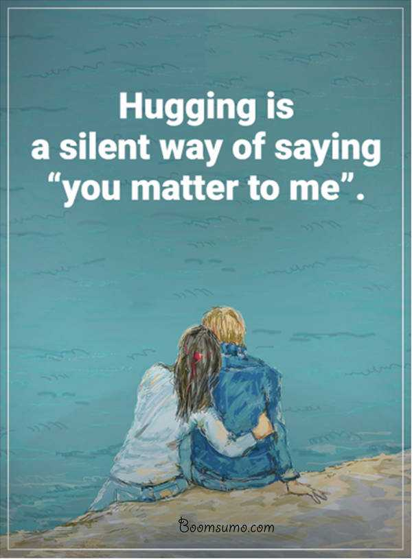 the best relationship quotes sayings hugging you matter to me life