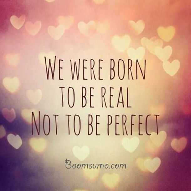 Perfect Quotes Best inspirational quotes about life Not to be perfect. life  Perfect Quotes