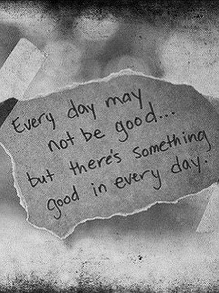 Everyday quotes May not, something good in every day cute life quotes