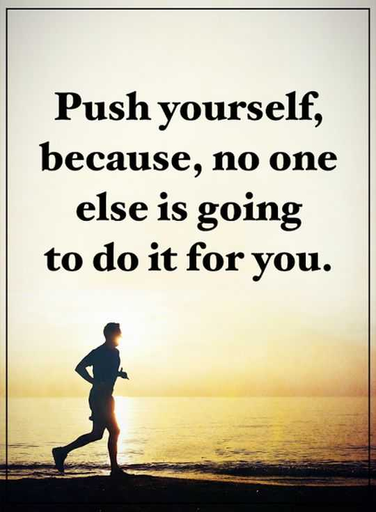 positive words of encouragement push yourself no one else