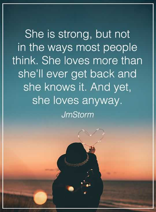 Women Quotes Love Sayings She Is Strong Not That Why All Women Gorgeous Love Quotes Love Anyway