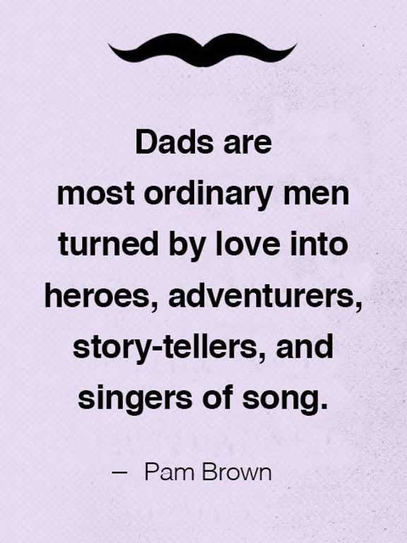 Fathers Day Quotes Dads are Most Ordinary men Turned by Love Then – Good Quotes About Dads