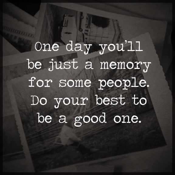 Life Quotes About Inspirational Just A Memory For Some People, Do Your Best