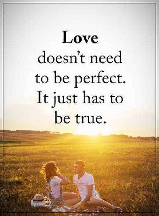 Love Quotes About Life: Love Doesnu0027t To Be Perfect, Be True