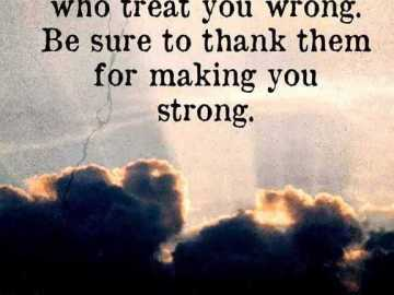 Motivational quotes about life Who treat You Wrong Be Sure Making You Strong