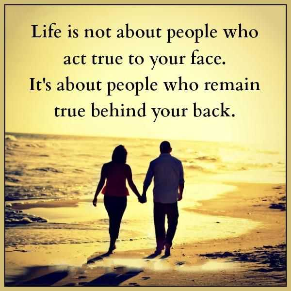 best life quotes about love Who Act True Your Face, Who Remain behind Your Back