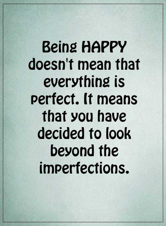 Happiness Quotes About Life Sayings Being Happy Not Everything New Happy Quotes