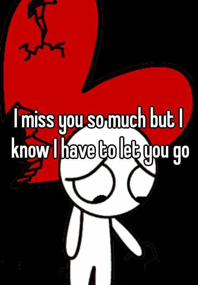 Best Love Quotes Love Sayings I have to let you go, I Miss You Forever