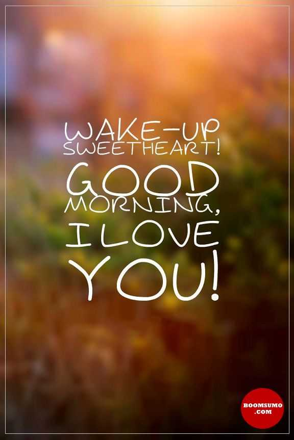 Good Morning Quotes For Her Sweetheart Wake Up Good Morning, My Love
