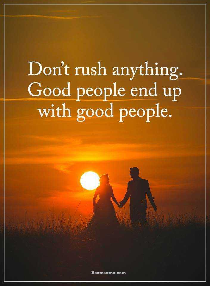 Good Quotes About Life Dont Rush Anything Finally End With Good