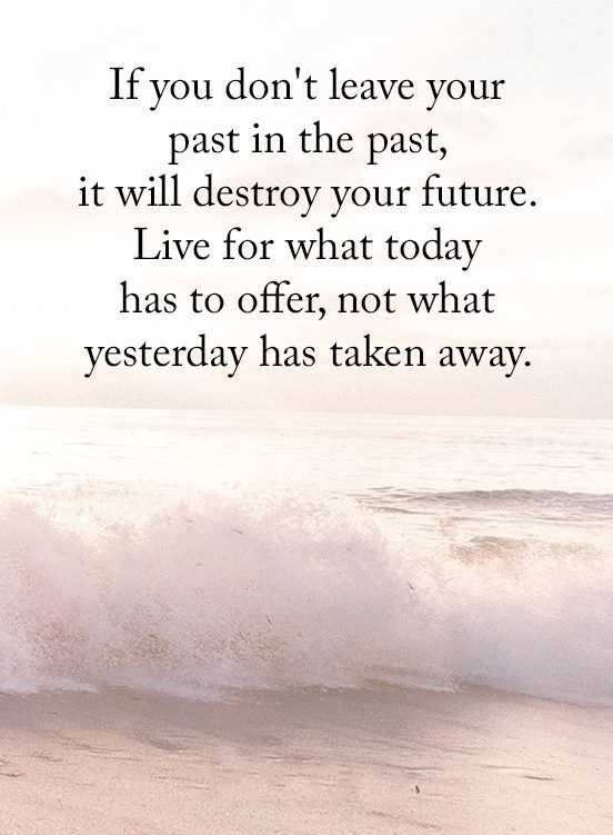 Inspirational Quotes About Life Dont Leave Past In Past Never