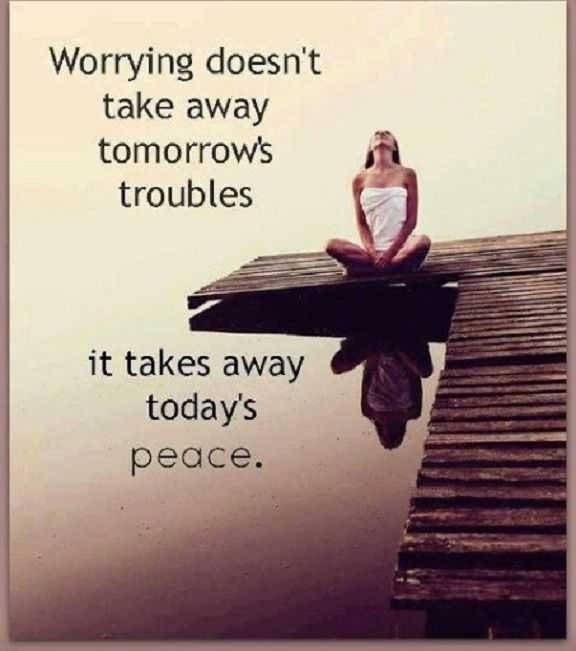 Inspirational life Quotes Don't fill Your Head with Worries - There Won't be