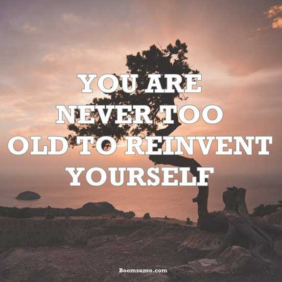 Inspirational quotes About life You Are Never Too Old Refresh Yourself Always