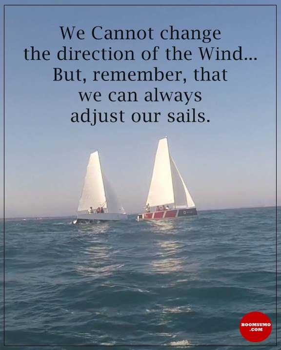 Inspirational Quotes Sailing: Inspirational Quotes Of The Day: We Can't Change Wind