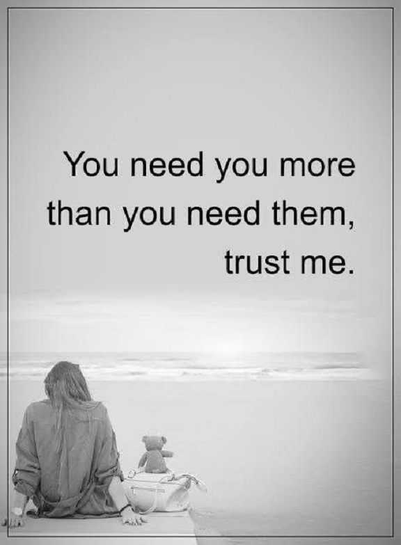 Positive Life Quotes Life Sayings Trust Me You Need More You Than