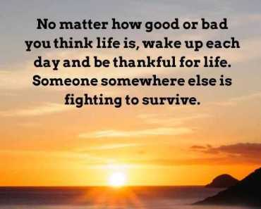 Positive life Quotes Wake Up Each Day 'No Matter How Good Or Bad, Life