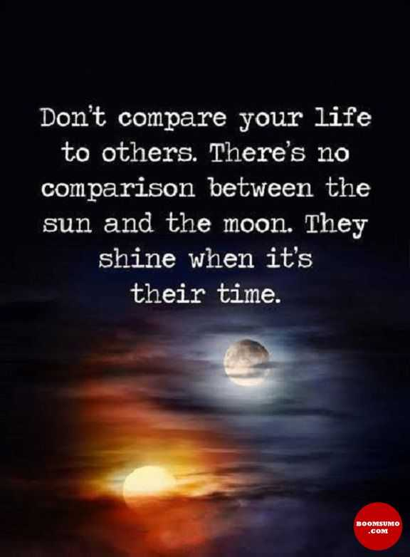 Positive life Quotes Why You Don't Compare Your Life With others, Prove it