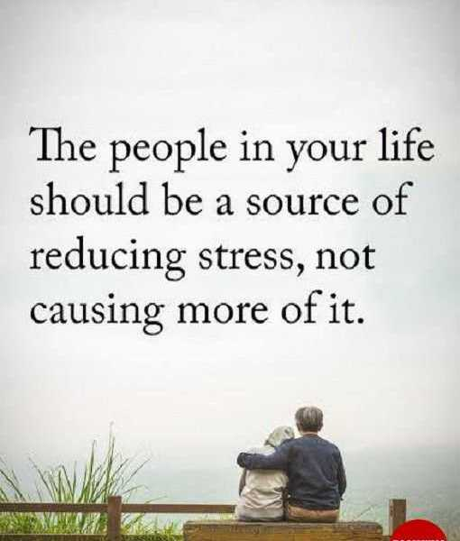 Positive Life Quotes The People Your Life Reducing Stress Not
