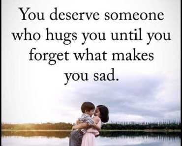 Positive life quotes You Deserve Someone Who Hugs You Until You Forgot