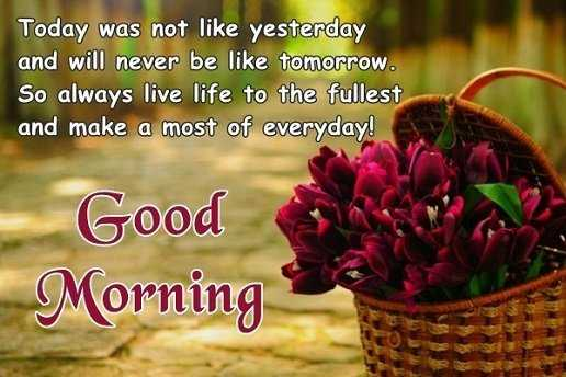 Always Live Life to The Fullest Everyday Good Morning Quotes ...