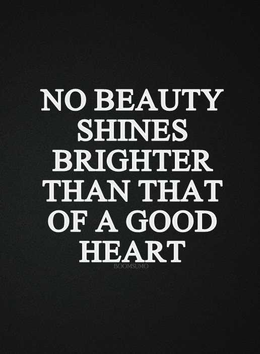 Good Inspirational Quotes Bible Inspirational Quotes: Good Heart Shines Brighter than Beauty  Good Inspirational Quotes