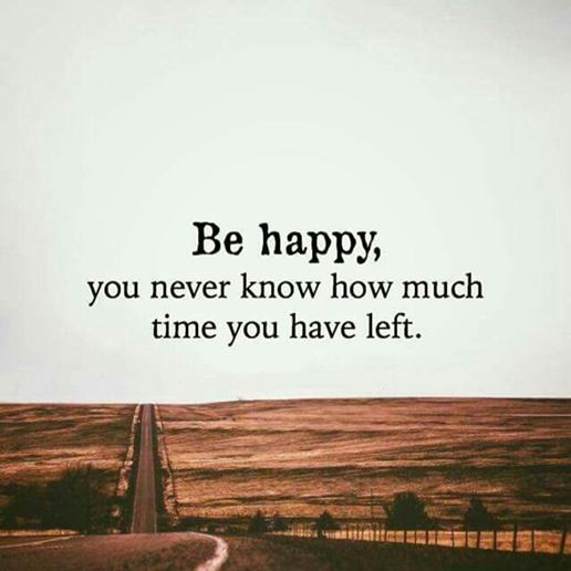 Happy Quote About Happiness Be Happy How Much Time You Have Left