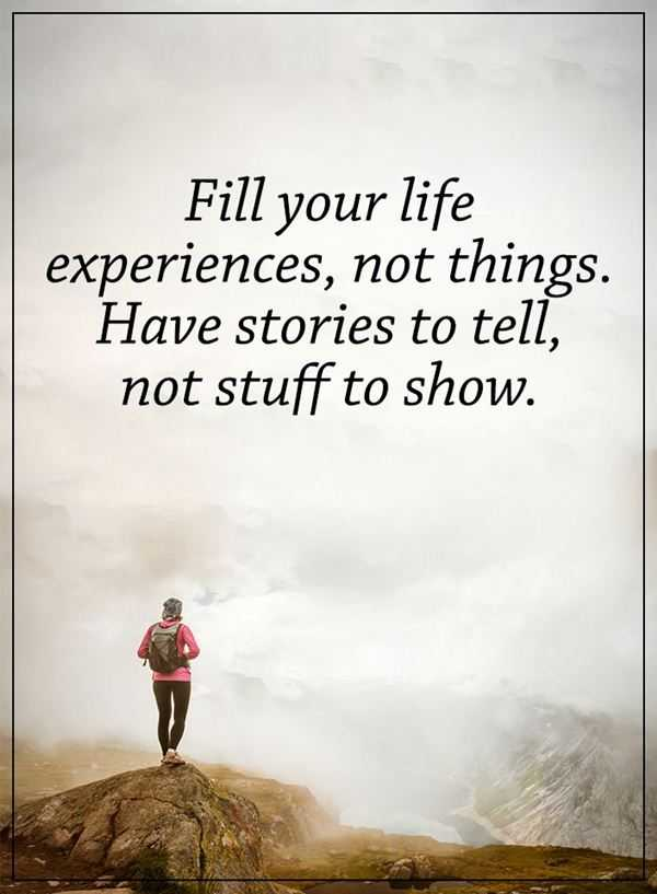 How To Fill Your Life Experience Positive Life Quotes ...