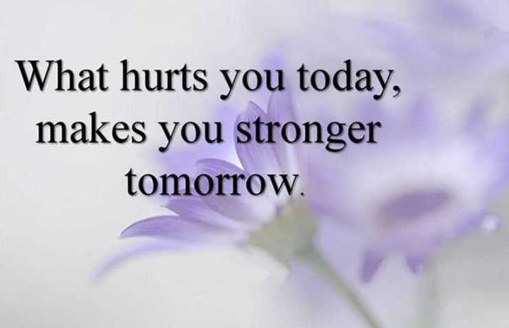 Inspirational Quotes What Hurts You Today Stronger Tomorrow