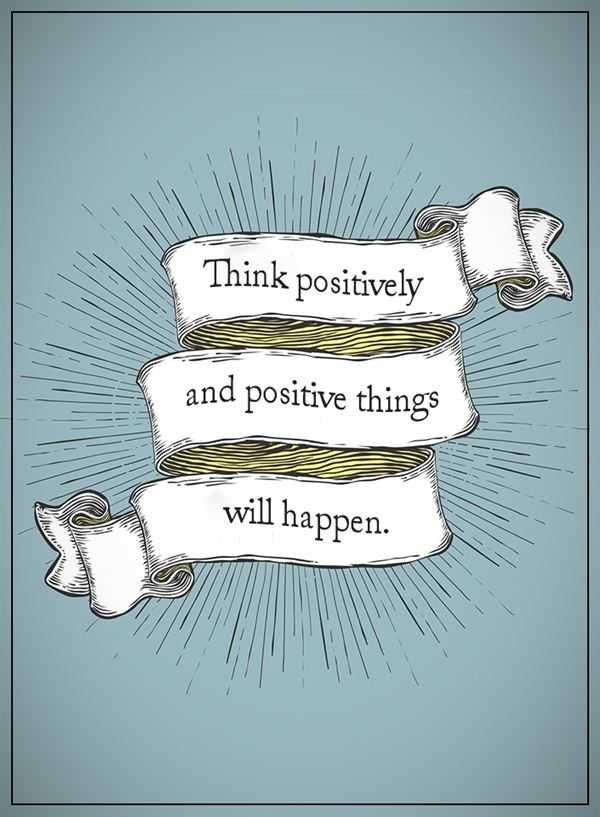 Positive Life Quotes Think Positively Positive Will Happen