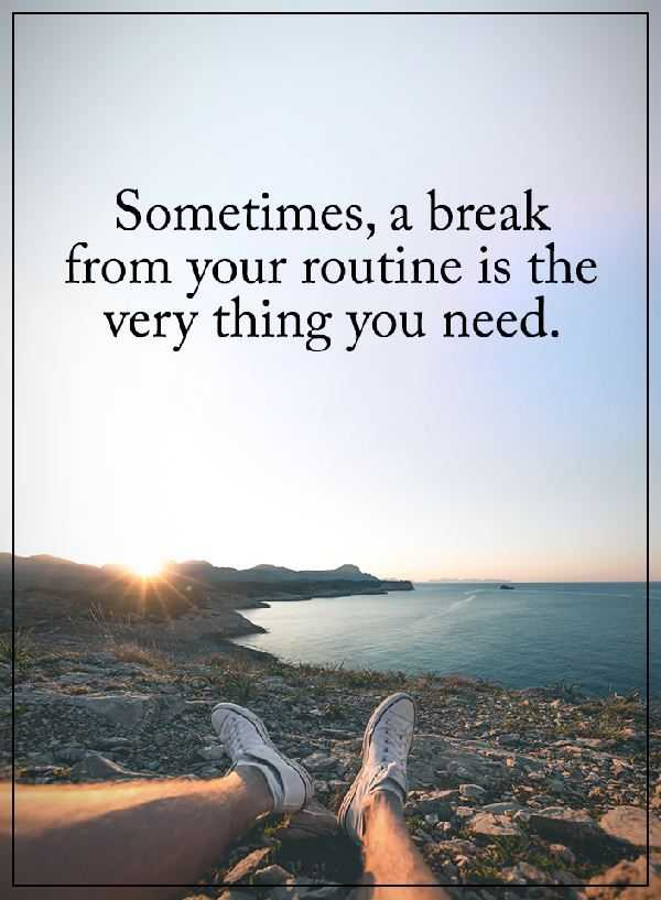 Positive Quotes About life: Why You Need Sometimes Breaks ...