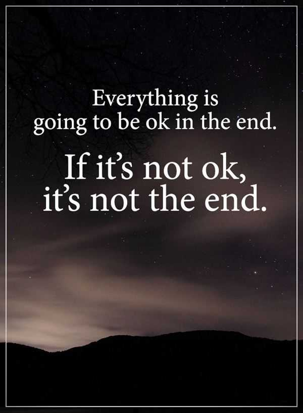 Best Quotes About Inspirational If Its Not Ok Its Not The End