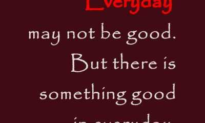 Inspirational Life Quotes Everyday May Not Be Good