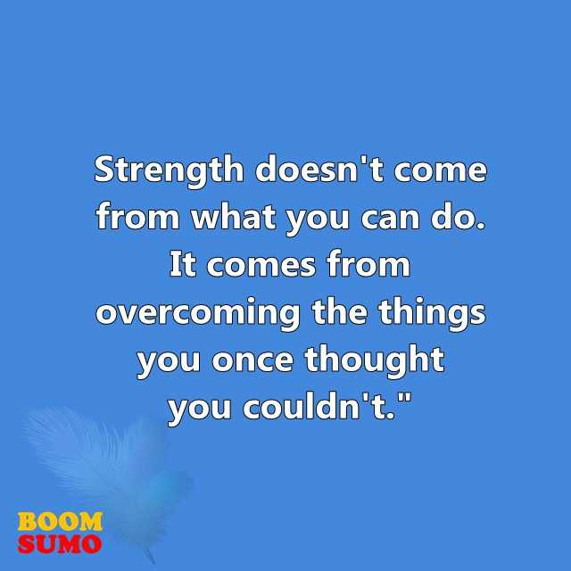 Inspirational Quotes About Strength Doesn't Come From What You Can Do