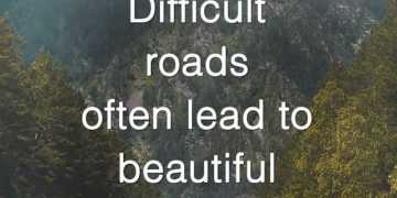 Positive Life Quotes Difficult Roads Often Lead To