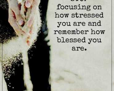 Positive Life Quotes Stop Focusing On How Stressed