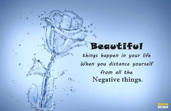 Positive Life Quotes When You See Beautiful Happens Blow Your Mind Negative Things