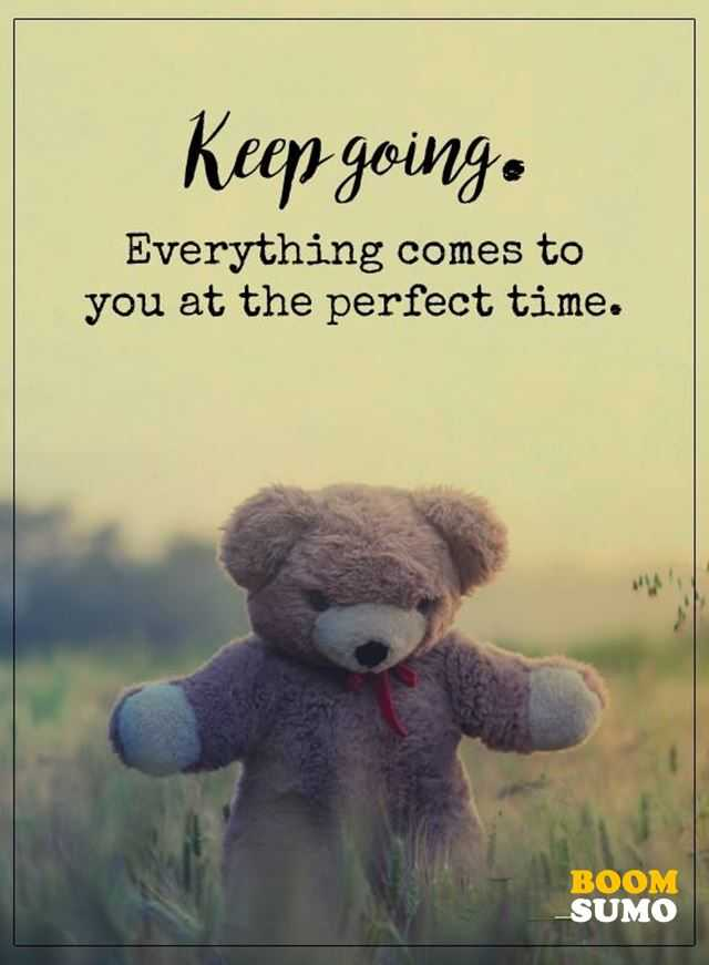 Positive Quotes Everything Comes At The Perfect Time Keep Going