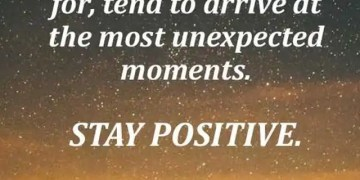 Positive Quotes The Most Unexpected Moments Stay Positive