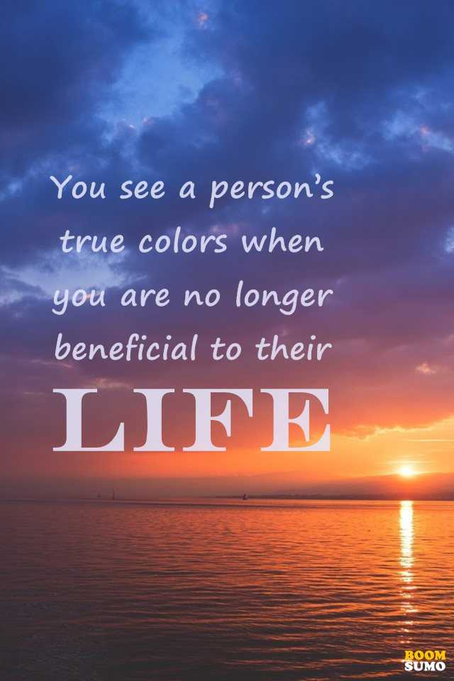 Sad Life Quotes About Life Lessons You See A Person's True Colors Extraordinary Sad Life Quotes