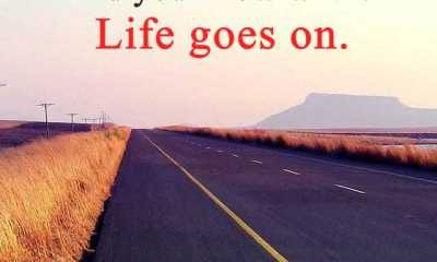 Inspirational Life Quotes You Know What Life Goes on