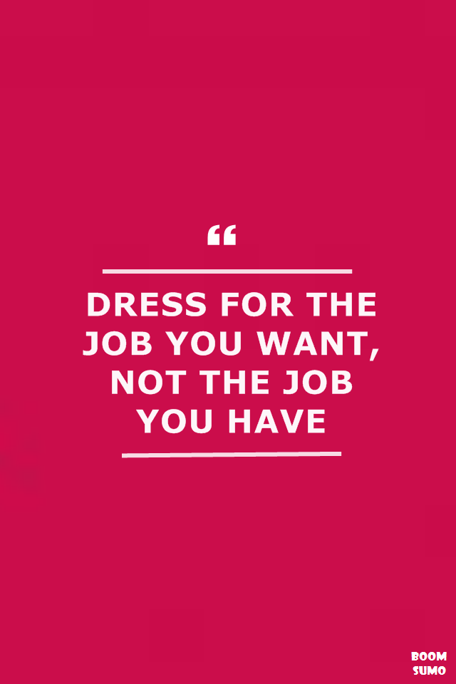 Inspirational Quotes Motivation Why Dress For The Job You Want  How To Get The Job You Want