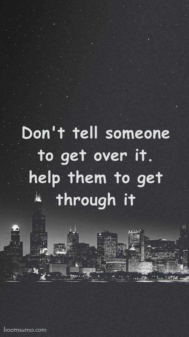 Inspirational Quotes Motivation Dont Tell Someone To Get Over It
