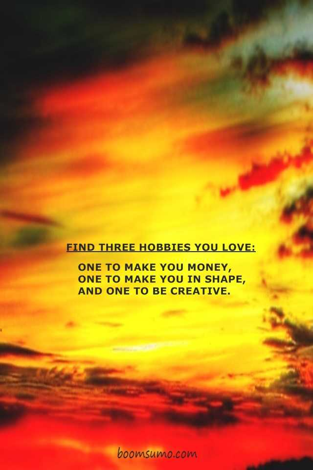Best Motivational Quotes Find Three Hobbies You Love